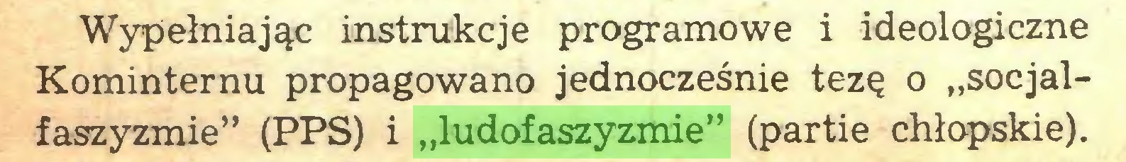"""(...) Wypełniając instrukcje programowe i ideologiczne Kominternu propagowano jednocześnie tezę o """"socjalfaszyzmie"""" (PPS) i """"ludofaszyzmie"""" (partie chłopskie)..."""