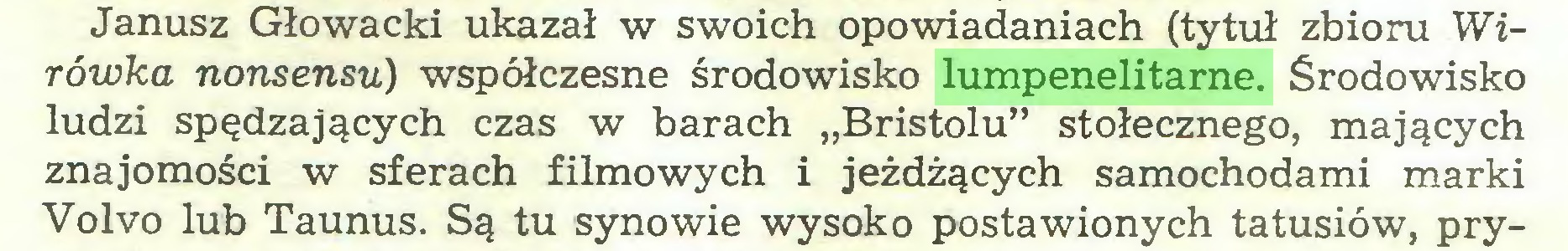 """(...) Janusz Głowacki ukazał w swoich opowiadaniach (tytuł zbioru Wirówka nonsensu) współczesne środowisko lumpenelitarne. Środowisko ludzi spędzających czas w barach """"Bristolu"""" stołecznego, mających znajomości w sferach filmowych i jeżdżących samochodami marki Volvo lub Taunus. Są tu synowie wysoko postawionych tatusiów, pry..."""