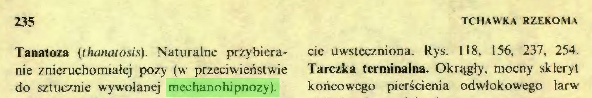 (...) 235 TCHAWKA RZEKOMA Tanatoza (thanatosis). Naturalne przybieranie znieruchomiałej pozy (w przeciwieństwie do sztucznie wywołanej mechanohipnozy)...