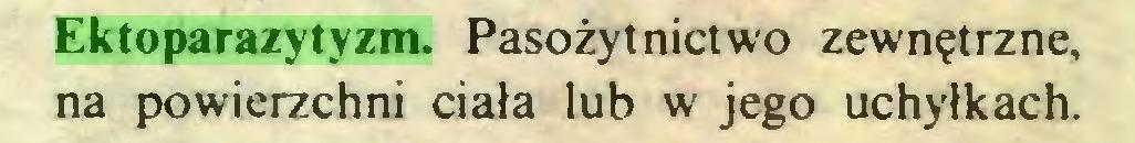 (...) Ektoparazytyzm. Pasożytnictwo zewnętrzne, na powierzchni ciała lub w jego uchyłkach...