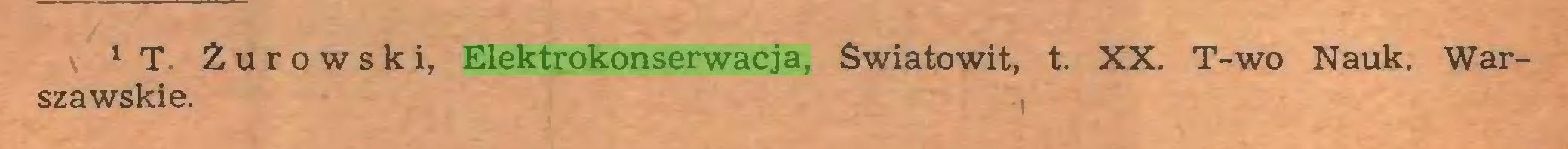 (...) 1 T. Żurowski, Elektrokonserwacja, Swiatowit, t. XX. T-wo Nauk. Warszawskie. ,...