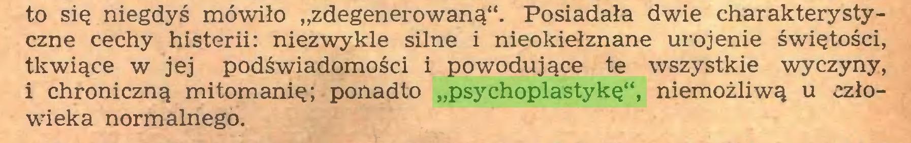 """(...) to się niegdyś mówiło """"zdegenerowaną"""". Posiadała dwie charakterystyczne cechy histerii: niezwykle silne i nieokiełznane urojenie świętości, tkwiące w jej podświadomości i powodujące te wszystkie wyczyny, i chroniczną mitomanię; ponadto """"psychoplastykę"""", niemożliwą u człowieka normalnego..."""