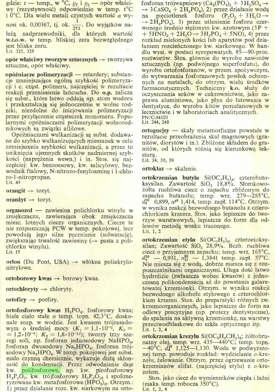 """(...) mało czynną chemicznie, wykazuje dużą skłonność do kondensacji. Przez odwodnienie daje kw. polifosforowe, np. kw. pirofosforowy H,P207, kw. trójfosforowy H5P3O10 i spolimeryzowane kw. metafosforowe (HP03)"""". Otrzym.: 1) przez działanie rozc. kw. siarkowym na orto- fosforan trójwapniowy (Ca3(P04)2 + 3H2S04 ->..."""