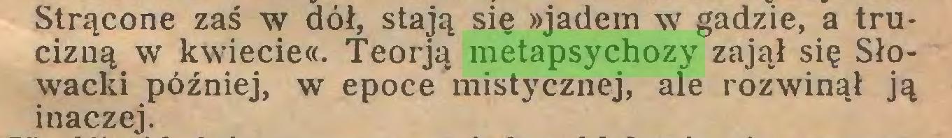 (...) Strącone zaś w dół, stają się »jadem w gadzie, a trucizną w k\viecie«. Teorją metapsychozy zajął się Słowacki później, w epoce mistycznej, ale rozwinął ją inaczej...