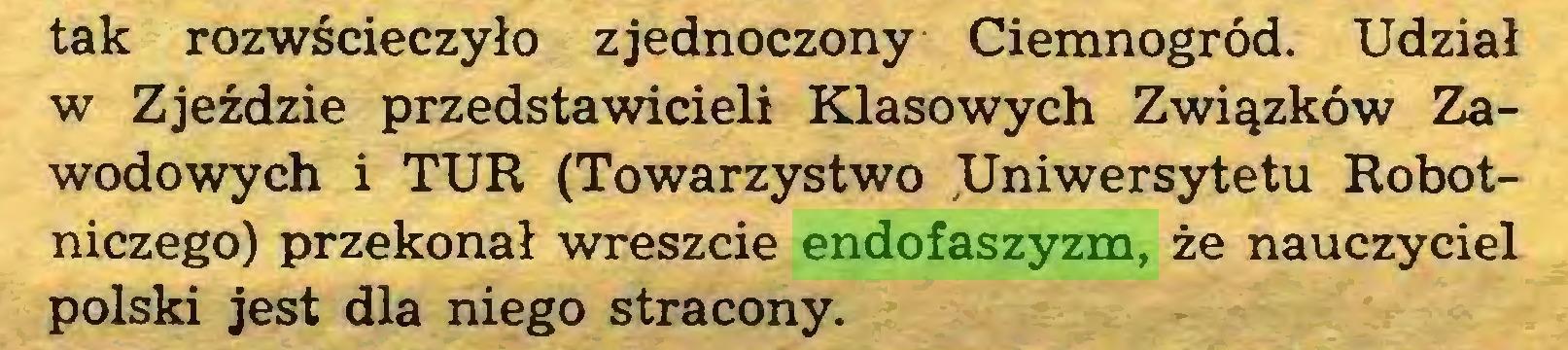 (...) tak rozwścieczyło zjednoczony Ciemnogród. Udział w Zjeździe przedstawicieli Klasowych Związków Zawodowych i TUR (Towarzystwo Uniwersytetu Robotniczego) przekonał wreszcie endofaszyzm, że nauczyciel polski jest dla niego stracony...