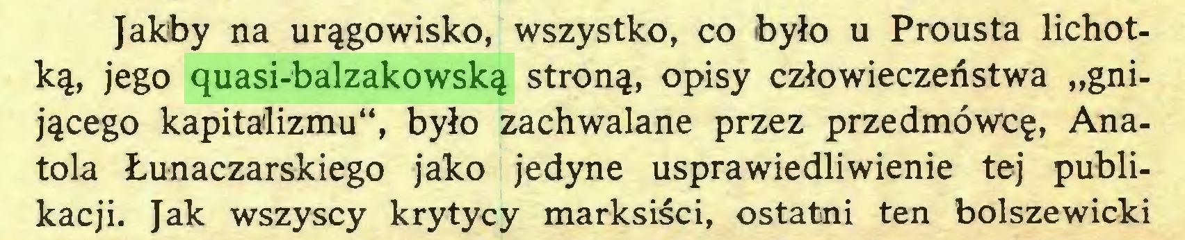 """(...) Jakby na urągowisko, wszystko, co było u Prousta lichotką, jego quasi-balzakowską stroną, opisy człowieczeństwa """"gnijącego kapitalizmu"""", było zachwalane przez przedmówcę, Anatola Łunaczarskiego jako jedyne usprawiedliwienie tej publikacji. Jak wszyscy krytycy marksiści, ostatni ten bolszewicki..."""