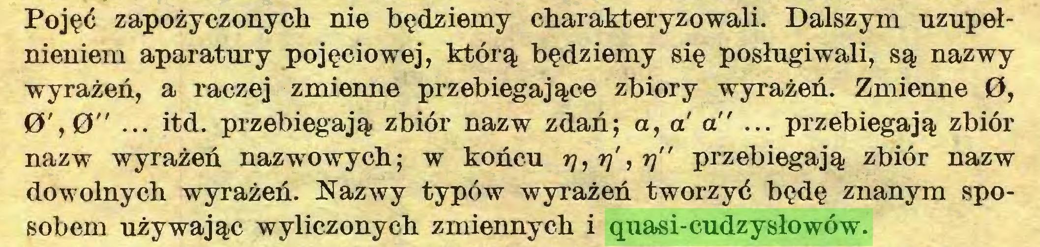 """(...) Pojęć zapożyczonych nie będziemy charakteryzowali. Dalszym uzupełnieniem aparatury pojęciowej, którą będziemy się posługiwali, są nazwy wyrażeń, a raczej zmienne przebiegające zbiory wyrażeń. Zmienne 0, 0',0"""" ... itd. przebiegają zbiór nazw zdań; a, a' a"""" ... przebiegają zbiór nazw wyrażeń nazwowych; w końcu rj,rj\ri"""" przebiegają zbiór nazw dowolnych wyrażeń. Nazwy typów wyrażeń tworzyć będę znanym sposobem używając wyliczonych zmiennych i quasi-cudzysłowów..."""