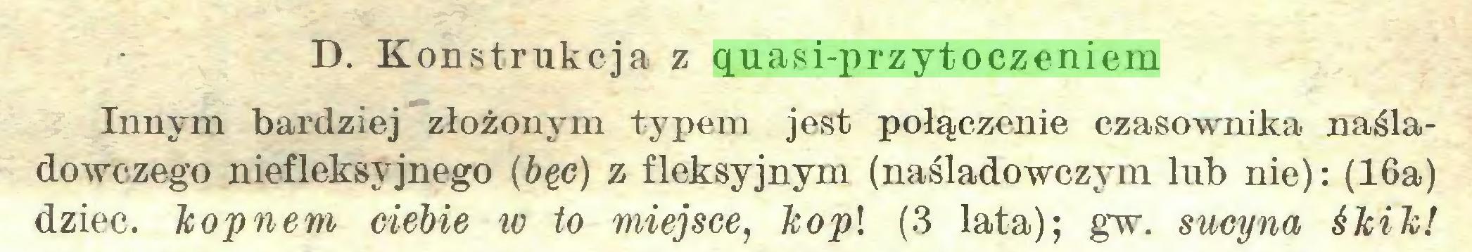 (...) D. Konstrukcja z quasi-przytoczeniem Innym bardziej złożonym typem jest połączenie czasownika naśladowczego niefleksyjnego (bęc) z fleksyjnym (naśladowczym lub nie): (16a) dziec. kopnem ciebie w to miejsce, kopi (3 lata); gw. sucyna śkik!...