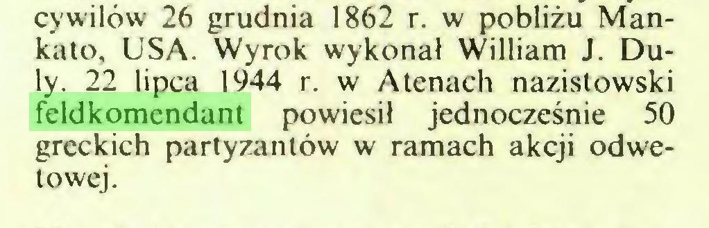 (...) cywilów 26 grudnia 1862 r. w pobliżu Mankato, USA. Wyrok wykonał William J. Duły. 22 lipca 1944 r. w Atenach nazistowski feldkomendant powiesił jednocześnie 50 greckich partyzantów w ramach akcji odwetowej...