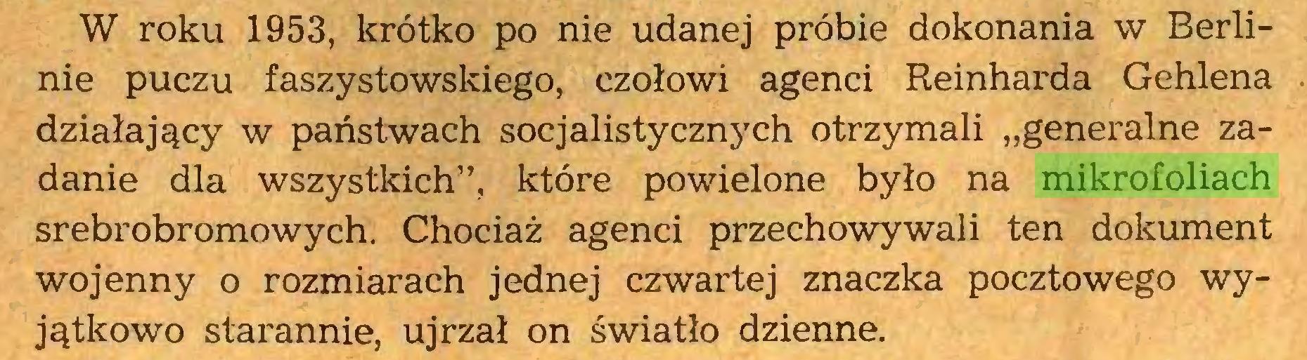 """(...) W roku 1953, krótko po nie udanej próbie dokonania w Berlinie puczu faszystowskiego, czołowi agenci Reinharda Gehlena działający w państwach socjalistycznych otrzymali """"generalne zadanie dla wszystkich"""", które powielone było na mikrofoliach srebrobromowych. Chociaż agenci przechowywali ten dokument wojenny o rozmiarach jednej czwartej znaczka pocztowego wyjątkowo starannie, ujrzał on światło dzienne..."""