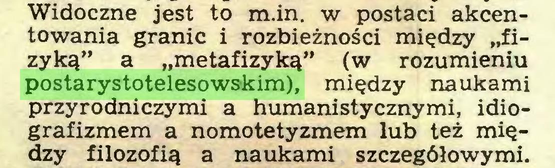"""(...) Widoczne jest to m.in. w postaci akcentowania granic i rozbieżności między """"fizyką"""" a """"metafizyką"""" (w rozumieniu postarystotelesowskim), między naukami przyrodniczymi a humanistycznymi, idiografizmem a nomotetyzmem lub też między filozofią a naukami szczegółowymi..."""