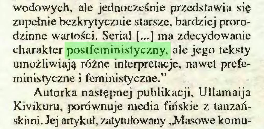 """(...) wodowych. ale jednocześnie przedstawia się zupełnie bezkrytycznie starsze, bardziej prorodzinne wartości. Serial (...) ma zdecydowanie charakter postfeministyczny, ale jego teksty umożliwiają różne interpretacje, nawet prefeministyczne i feministyczne."""" Autorka następnej publikacji, Ullamaija Kivikuru, porównuje media fińskie z tanzańskimi. Jej artykuł, zatytułowany """"Masowe komu..."""