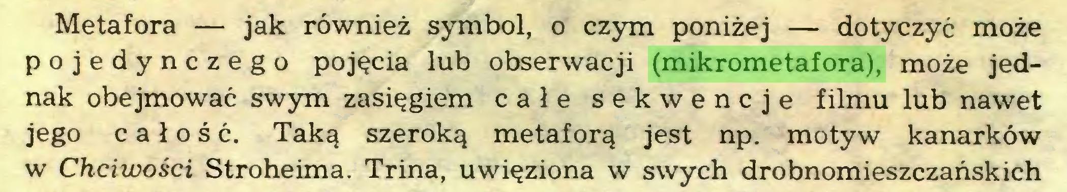 (...) Metafora — jak również symbol, o czym poniżej — dotyczyć może pojedynczego pojęcia lub obserwacji (mikrometafora), może jednak obejmować swym zasięgiem całe sekwencje filmu lub nawet jego całość. Taką szeroką metaforą jest np. motyw kanarków w Chciwości Stroheima. Trina, uwięziona w swych drobnomieszczańskich...