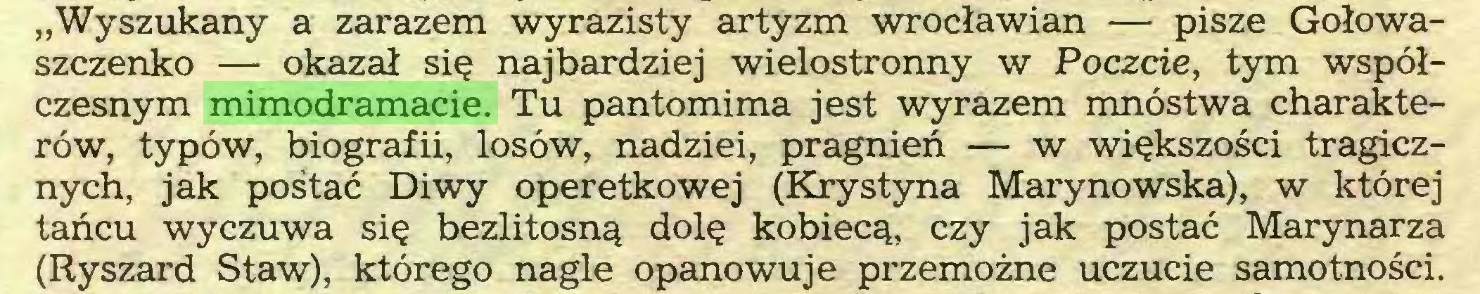 """(...) """"Wyszukany a zarazem wyrazisty artyzm wrocławian — pisze Gołowaszczenko — okazał się najbardziej wielostronny w Poczcie, tym współczesnym mimodramacie. Tu pantomima jest wyrazem mnóstwa charakterów, typów, biografii, losów, nadziei, pragnień — w większości tragicznych, jak postać Diwy operetkowej (Krystyna Marynowska), w której tańcu wyczuwa się bezlitosną dolę kobiecą, czy jak postać Marynarza (Ryszard Staw), którego nagle opanowuje przemożne uczucie samotności..."""