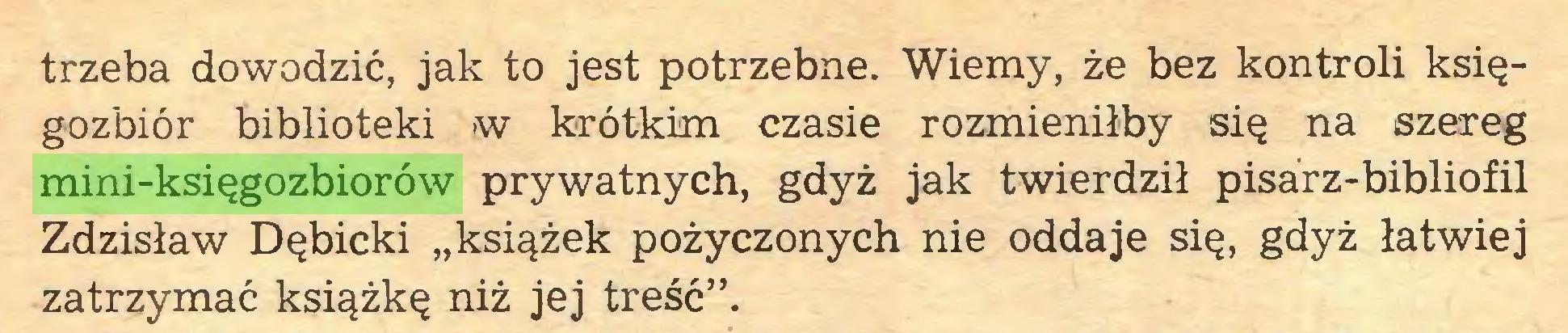 """(...) trzeba dowodzić, jak to jest potrzebne. Wiemy, że bez kontroli księgozbiór biblioteki »w krótkim czasie rozmieniłby się na szereg mini-księgozbiorów prywatnych, gdyż jak twierdził pisarz-bibliofil Zdzisław Dębicki """"książek pożyczonych nie oddaje się, gdyż łatwiej zatrzymać książkę niż jej treść""""..."""