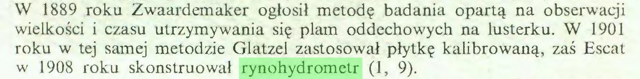 (...) W 1889 roku Zwaardemaker ogłosił metodę badania opartą na obserwacji wielkości i czasu utrzymywania się plam oddechowych na lusterku. W 1901 roku w tej samej metodzie Glatzel zastosował płytkę kalibrowaną, zaś Escat w 1908 roku skonstruował rynohydrometr (1, 9)...