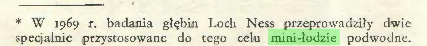 (...) * W 1969 r. badania głębin Loch Ness przeprowadziły dwie specjalnie przystosowane do tego celu mini-łodzie podwodne...
