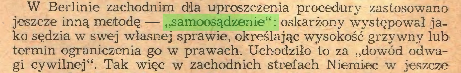 """(...) W Berlinie zachodnim dla uproszczenia procedury zastosowano jeszcze inną metodę — """"samoosądzenie"""": oskarżony występował jako sędzia w swej własnej sprawie, określając wysokość grzywny lub termin ograniczenia go w prawach. Uchodziło to za """"dowód odwagi cywilnej"""". Tak więc w zachodnich strefach Niemiec w jeszcze..."""