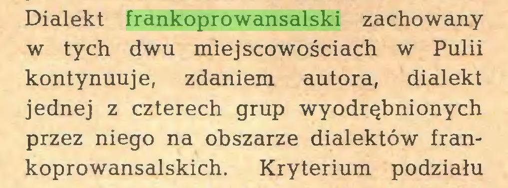 (...) Dialekt frankoprowansalski zachowany w tych dwu miejscowościach w Pulii kontynuuje, zdaniem autora, dialekt jednej z czterech grup wyodrębnionych przez niego na obszarze dialektów frankoprowansalskich. Kryterium podziału...