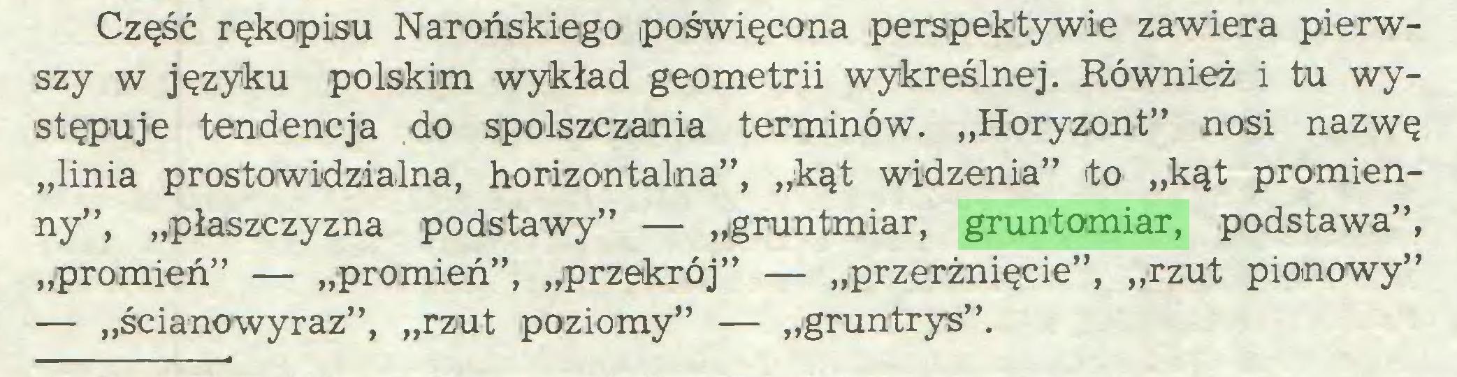 """(...) Część rękopisu Narońskiego poświęcona perspektywie zawiera pierwszy w języku polskim wykład geometrii wykreślnej. Również i tu występuje tendencja do spolszczania terminów. """"Horyzont"""" nosi nazwę """"linia prostowidzialna, horizontalna"""", """"kąt widzenia"""" to """"kąt promienny"""", """"płaszczyzna podstawy"""" — """"gruntmiar, gruntomiar, podstawa"""", """"promień"""" — """"promień"""", """"przekrój"""" — """"przerżnięcie"""", """"rzut pionowy"""" — """"ścianowyraz"""", """"rzut poziomy"""" — """"gruntrys""""..."""