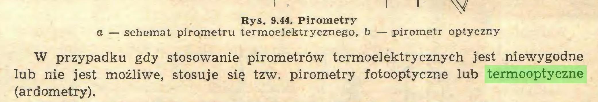 (...) Rys. 9.44. Pirometry a — schemat pirometru termoelektrycznego, b — pirometr optyczny W przypadku gdy stosowanie pirometrów termoelektrycznych jest niewygodne lub nie jest możliwe, stosuje się tzw. pirometry fotooptyczne lub termooptyczne (ardometry)...
