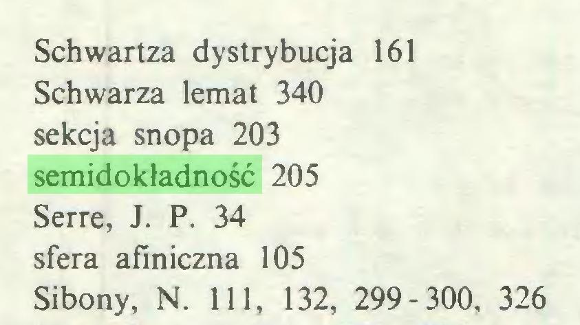 (...) Schwartza dystrybucja 161 Schwarza lemat 340 sekcja snopa 203 semidokładność 205 Serre, J. P. 34 sfera afiniczna 105 Sibony, N. 111, 132, 299-300, 326...