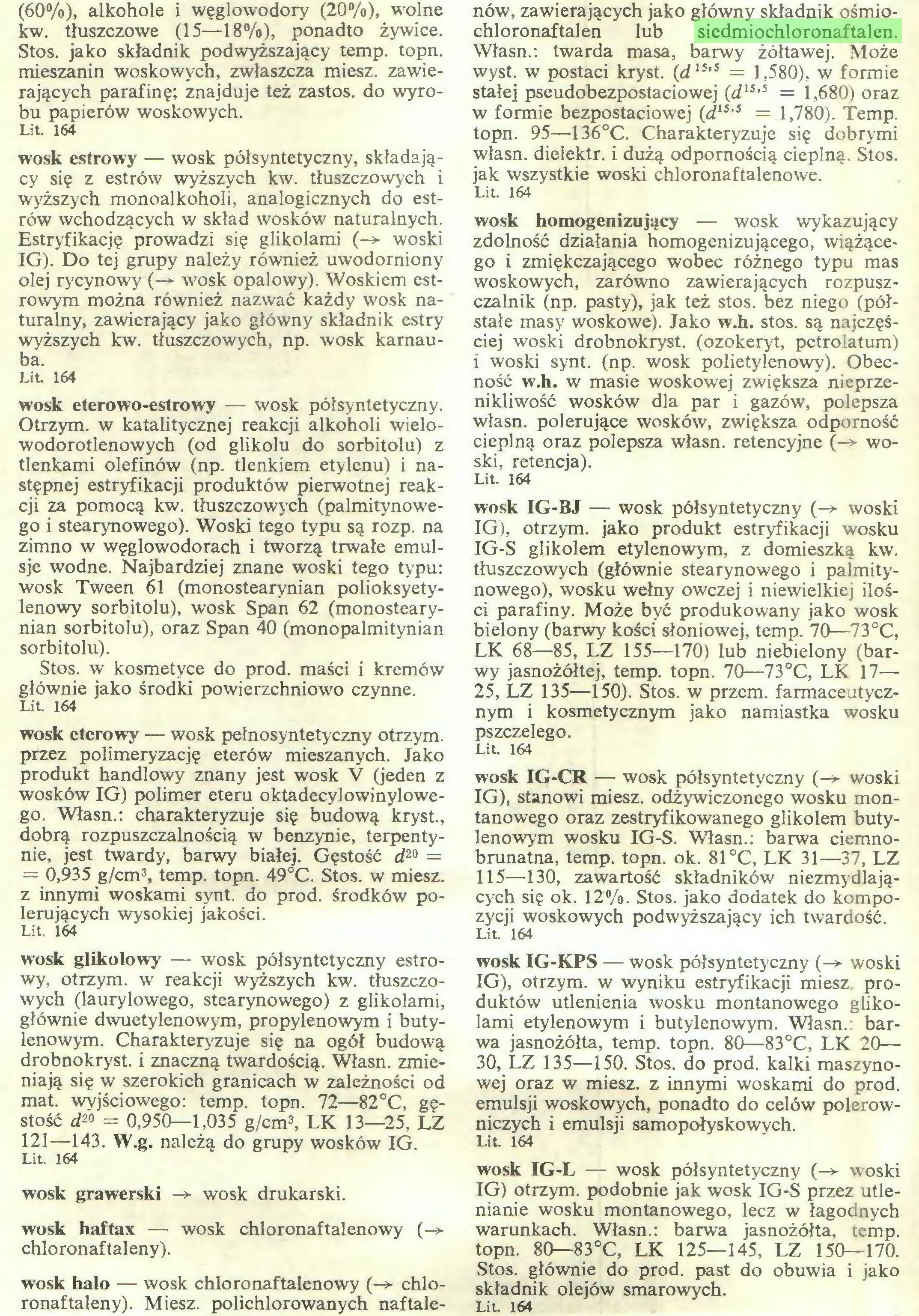 (...) wosk halo — wosk chloronaftalenowy (-► chloronaftaleny). Miesz. polichlorowanych naftale¬ nów, zawierających jako główny składnik ośmiochloronaftalen lub siedmiochloronaftalen...