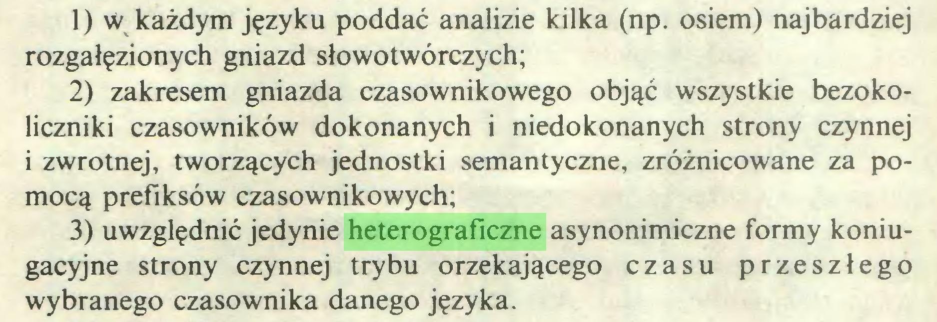 (...) 1) w każdym języku poddać analizie kilka (np. osiem) najbardziej rozgałęzionych gniazd słowotwórczych; 2) zakresem gniazda czasownikowego objąć wszystkie bezokoliczniki czasowników dokonanych i niedokonanych strony czynnej i zwrotnej, tworzących jednostki semantyczne, zróżnicowane za pomocą prefiksów czasownikowych; 3) uwzględnić jedynie heterograficzne asynonimiczne formy koniugacyjne strony czynnej trybu orzekającego czasu przeszłego wybranego czasownika danego języka...