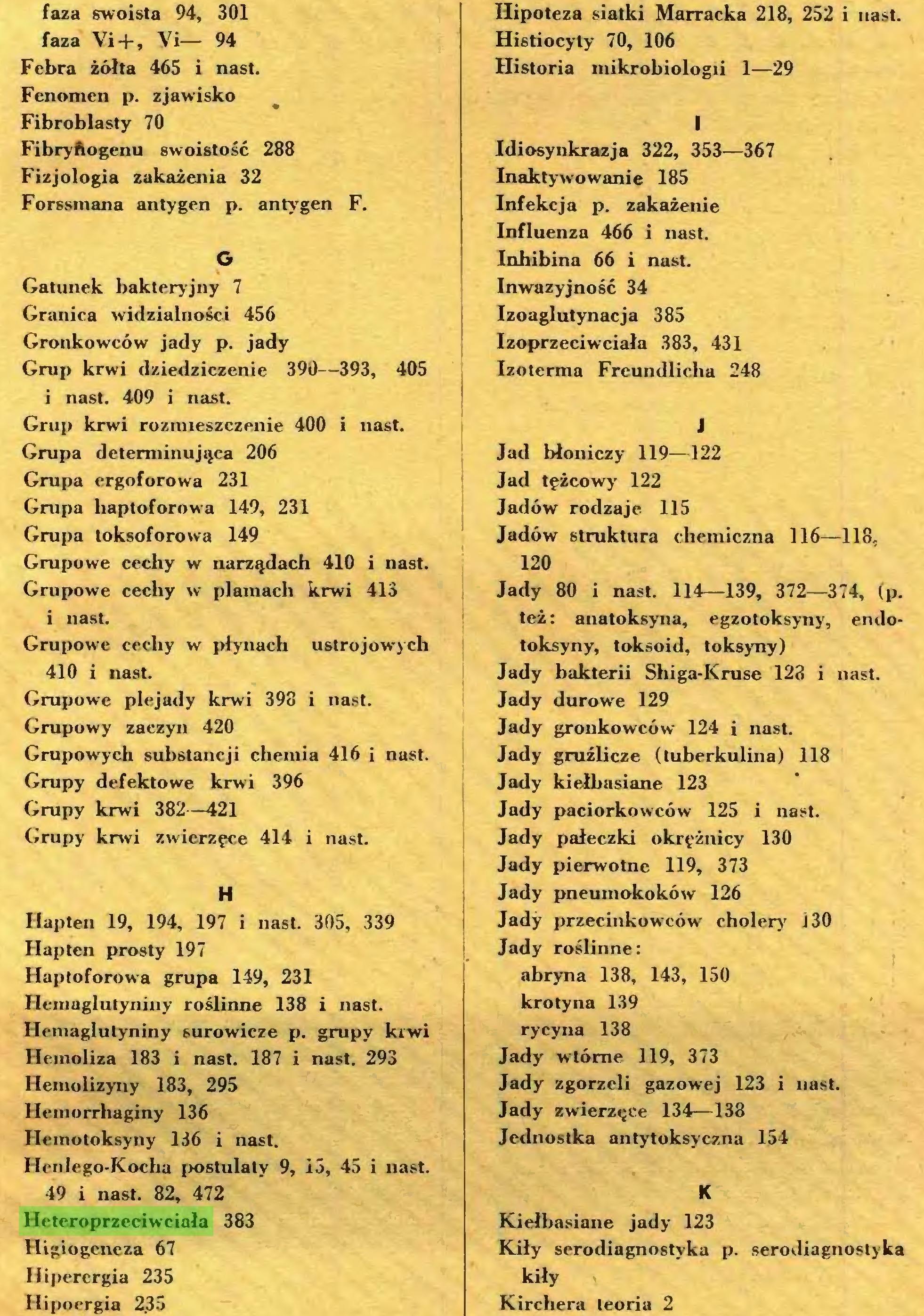 (...) 49 i nast. 82, 472 Heteroprzeciwciała 383 Higiogeneza 67 Iiipercrgia 235 Hipoergia 235 Hipoteza siatki Marracka 218, 252 i nast...