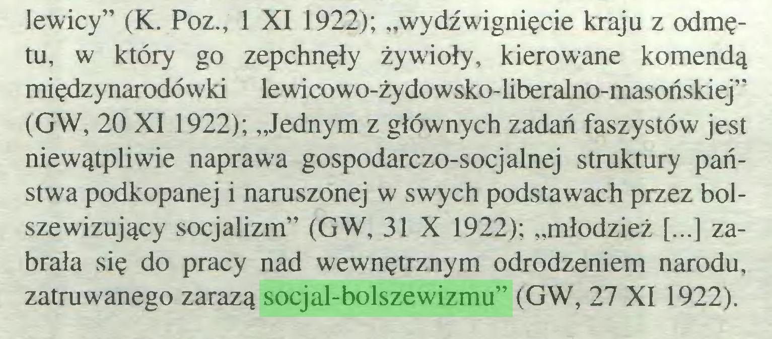 """(...) lewicy"""" (K. Poz., 1 XI 1922); """"wydźwignięcie kraju z odmętu, w który go zepchnęły żywioły, kierowane komendą międzynarodówki lewicowo-żydowsko-liberalno-masońskiej"""" (GW, 20 XI 1922); """"Jednym z głównych zadań faszystów jest niewątpliwie naprawa gospodarczo-socjalnej struktury państwa podkopanej i naruszonej w swych podstawach przez bolszewizujący socjalizm"""" (GW, 31 X 1922); """"młodzież [...] zabrała się do pracy nad wewnętrznym odrodzeniem narodu, zatruwanego zarazą socjal-bolszewizmu"""" (GW, 27 XI 1922)..."""