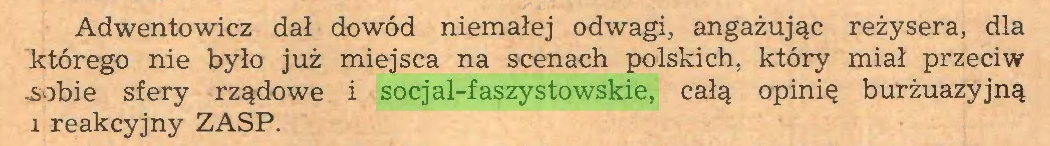 (...) Adwentowicz dał dowód niemałej odwagi, angażując reżysera, dla którego nie było już miejsca na scenach polskich, który miał przeciw .sobie sfery rządowe i socjal-faszystowskie, całą opinię burżuazyjną i reakcyjny ZASP...