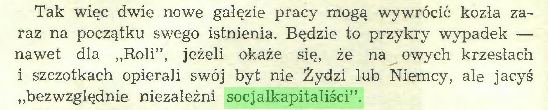 """(...) Tak więc dwie nowe gałęzie pracy mogą wywrócić kozła zaraz na początku swego istnienia. Będzie to przykry wypadek — nawet dla """"Roli"""", jeżeli okaże się, że na owych krzesłach i szczotkach opierali swój byt nie Żydzi lub Niemcy, ale jacyś """"bezwzględnie niezależni socjalkapitaliści""""..."""