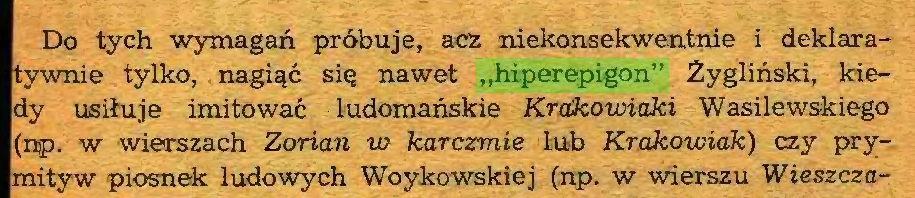 """(...) Do tych wymagań próbuje, acz niekonsekwentnie i deklaratywnie tylko, nagiąć się nawet """"hiperepigon"""" Żygliński, kiedy usiłuje imitować ludomańskie Krakowiaki Wasilewskiego (np. w wierszach Zorian w karczmie lub Krakowiak) czy prymityw piosnek ludowych Woykowskiej (np. w wierszu Wieszcza..."""