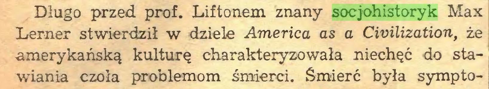 (...) Długo przed prof. Liftonem znany socjohistoryk Max Lerner stwierdził w dziele America as a Civilization, że amerykańską kulturę charakteryzowała niechęć do stawiania czoła problemom śmierci. Śmierć była sympto...