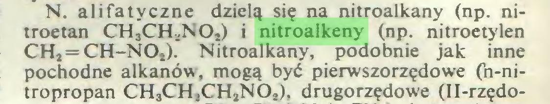 (...) N. alifatyczne dzielą się na nitroalkany (np. nitroetan CH3CH2NOs) i nitroalkeny (np. nitroetylen CHj=CH-NO.). Nitroalkany, podobnie jak inne pochodne alkanów, mogą być pierwszorzędowe (h-nitropropan CH3CH2CH2NO.), drugorzędowe (II-rzędo...