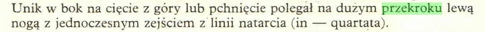 (...) Unik w bok na cięcie z góry lub pchnięcie polegał na dużym przekroku lewą nogą z jednoczesnym zejściem z linii natarcia (in — ąuartata)...