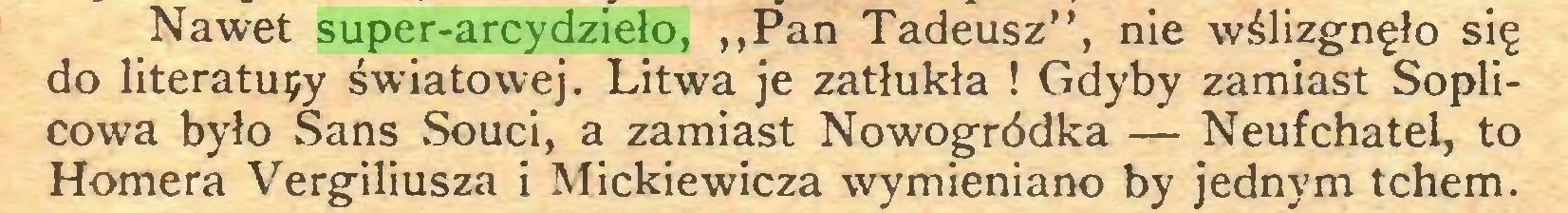 """(...) Nawet super-arcydzieło, ,,Pan Tadeusz"""", nie wślizgnęło się do literatuęy światowej. Litwa je zatłukła ! Gdyby zamiast Soplicowa było Sans Souci, a zamiast Nowogródka — Neufchatel, to Homera Vergiliusza i Mickiewicza wymieniano by jednym tchem..."""