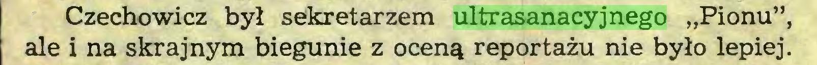"""(...) Czechowicz był sekretarzem ultrasanacyjnego """"Pionu"""", ale i na skrajnym biegunie z oceną reportażu nie było lepiej..."""