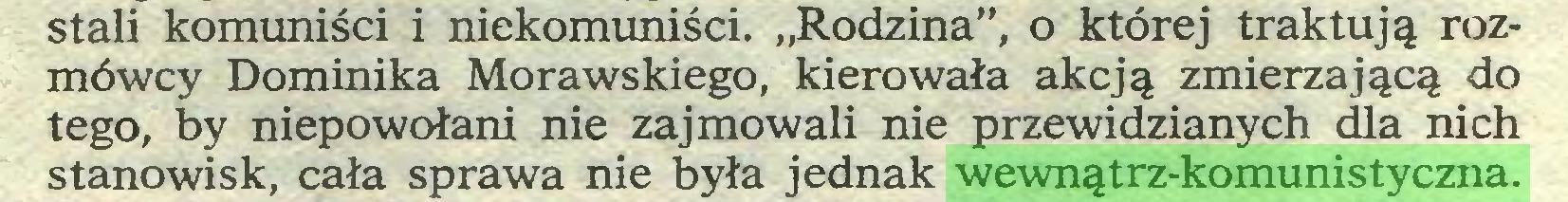 """(...) stali komuniści i niekomuniści. """"Rodzina"""", o której traktują rozmówcy Dominika Morawskiego, kierowała akcją zmierzającą do tego, by niepowołani nie zajmowali nie przewidzianych dla nich stanowisk, cała sprawa nie była jednak wewnątrz-komunistyczna..."""