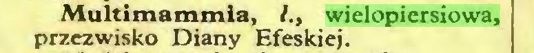 (...) Multimammia, /., wielopiersiowa, przezwisko Diany Efeskiej...