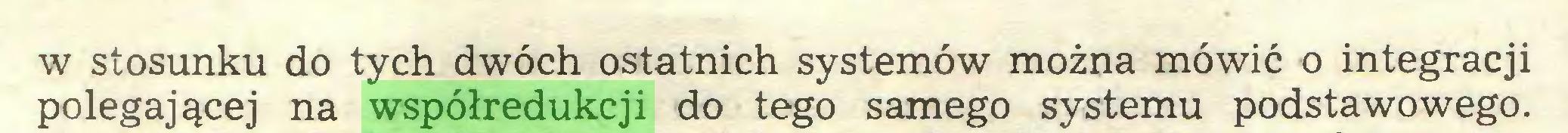 (...) w stosunku do tych dwóch ostatnich systemów można mówić o integracji polegającej na współredukcji do tego samego systemu podstawowego...