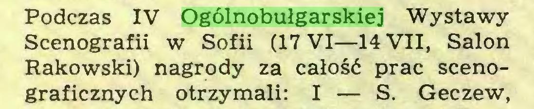 (...) Podczas IV Ogólnobułgarskiej Wystawy Scenografii w Sofii (17 VI—14 VII, Salon Rakowski) nagrody za całość prac scenograficznych otrzymali: I — S. Geczew,...