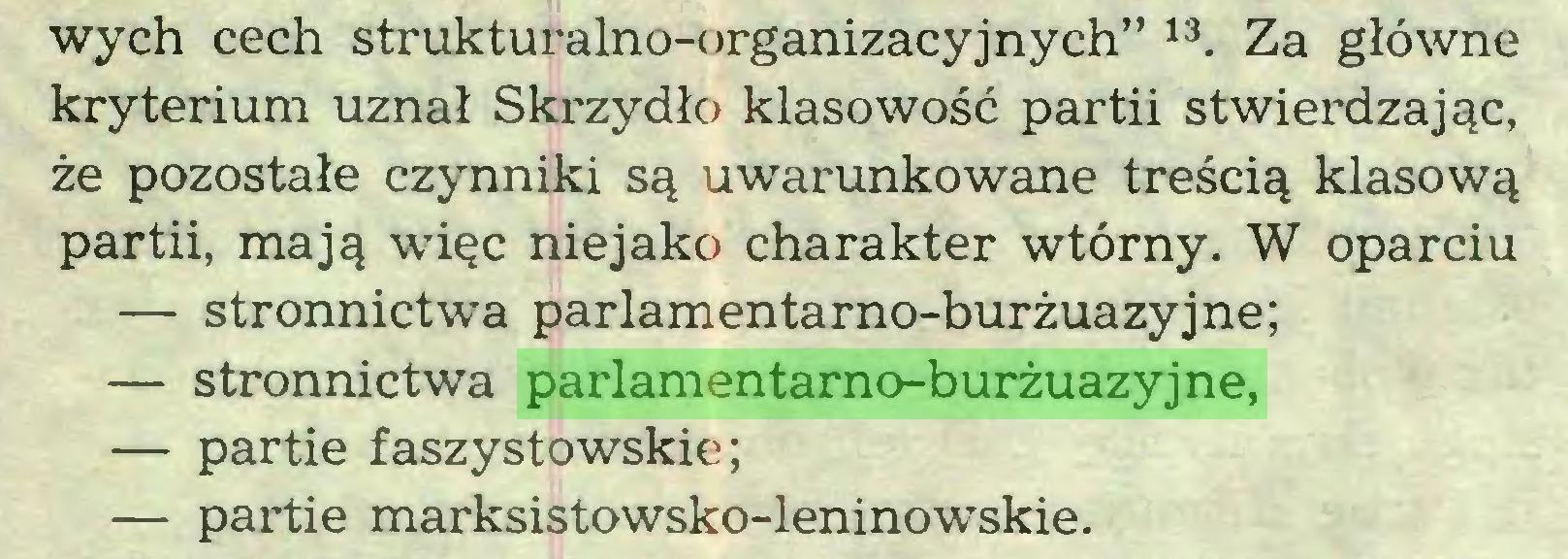 """(...) wych cech strukturalno-organizacyjnych"""" 13. Za główne kryterium uznał Skrzydło klasowość partii stwierdzając, że pozostałe czynniki są uwarunkowane treścią klasową partii, mają więc niejako charakter wtórny. W oparciu — stronnictwa parlamentarno-burżuazyjne; — stronnictwa parlamentarno-burżuazyjne, — partie faszystowskie; — partie marksistowsko-leninowskie..."""