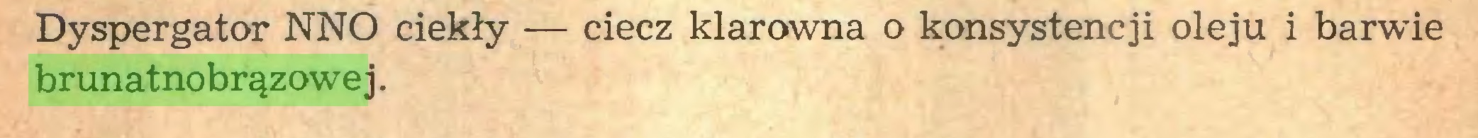 (...) Dyspergator NNO ciekły — ciecz klarowna o konsystencji oleju i barwie brunatnobrązowe j...