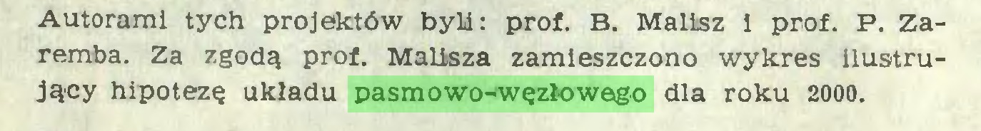 (...) Autorami tych projektów byli: prof. B. Malisz 1 prof. P. Zaremba. Za zgodą prof. Malisza zamieszczono wykres ilustrujący hipotezę układu pasmowo-węzłowego dla roku 2000...