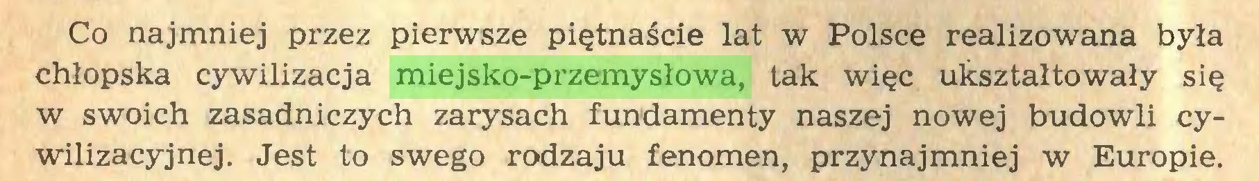 (...) Co najmniej przez pierwsze piętnaście lat w Polsce realizowana była chłopska cywilizacja miejsko-przemysłowa, tak więc ukształtowały się w swoich zasadniczych zarysach fundamenty naszej nowej budowli cywilizacyjnej. Jest to swego rodzaju fenomen, przynajmniej w Europie...