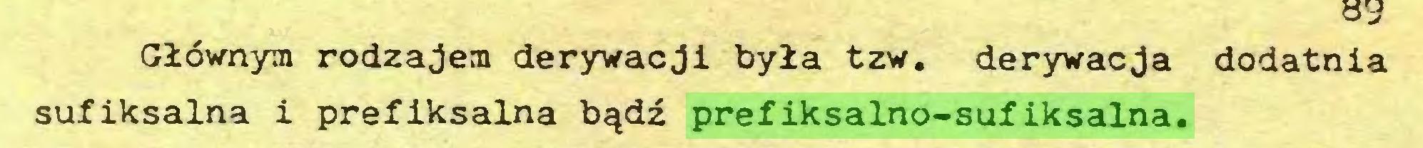 (...) Głównym rodzajem derywacji była tzw. derywacja dodatnia sufiksalna i preflksalna bądź prefiksalno-sufiksalna...