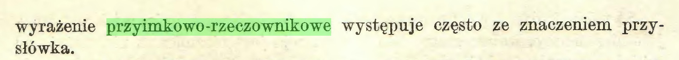 (...) wyrażenie przyimkowo-rzeczownikowe występuje często ze znaczeniem przysłówka...