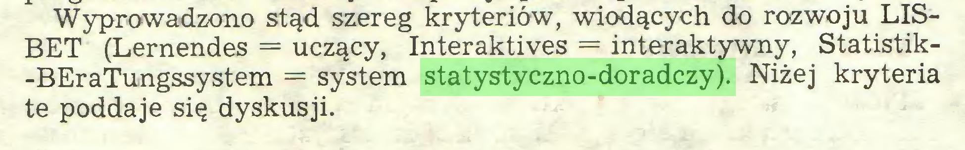 (...) Wyprowadzono stąd szereg kryteriów, wiodących do rozwoju LISBET (Lernendes = uczący, Interaktives = interaktywny, Statistik-BEraTungssystem = system statystyczno-doradczy). Niżej kryteria te poddaje się dyskusji...