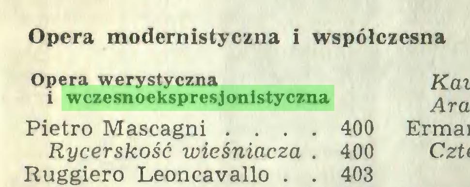 (...) Opera modernistyczna i współczesna Opera werystyczna i wczesnoekspresjonistyczna Piętro Mascagni ... 400 Rycerskość wieśniacza . 400 Ruggiero Leoncavallo . . 403...